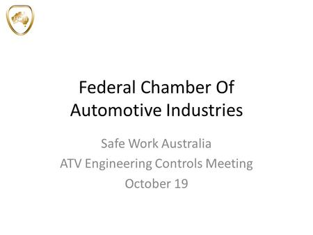 Federal Chamber Of Automotive Industries Safe Work Australia ATV Engineering Controls Meeting October 19.