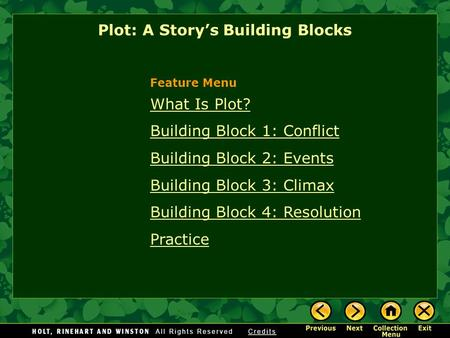 What Is Plot? Building Block 1: Conflict Building Block 2: Events Building Block 3: Climax Building Block 4: Resolution Practice Plot: A Story's Building.
