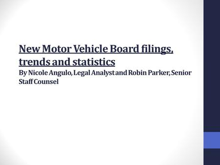 New Motor Vehicle Board filings, trends and statistics By Nicole Angulo, Legal Analyst and Robin Parker, Senior Staff Counsel.