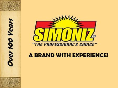Over 100 Years A BRAND WITH EXPERIENCE!. SIMONIZ USA…THE COMPANY Simoniz ® is an industry pacesetter promoting enhanced productivity through innovation.