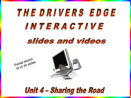 Partial lesson 18 of 45 slides Sharing the Road Purpose: Study issues related to sharing the roadway with motorcycles, slow moving vehicles, emergency.