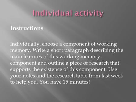Instructions Individually, choose a component of working memory. Write a short paragraph describing the main features of this working memory component.