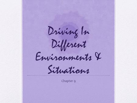 Driving In Different Environments & Situations Chapter 9.