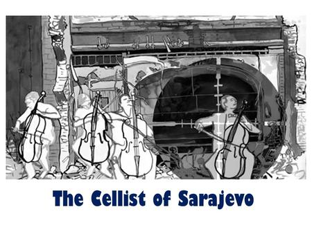 The Cellist of Sarajevo. Do Wars break out every day?