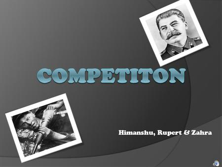 Himanshu, Rupert & Zahra. Competition: Introduction Competition remained a constant factor during the five year plans, it was a major factor especially.