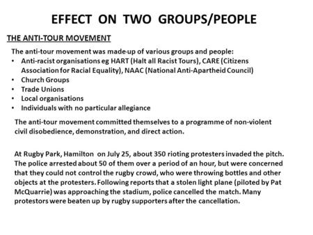 EFFECT ON TWO GROUPS/PEOPLE THE ANTI-TOUR MOVEMENT The anti-tour movement committed themselves to a programme of non-violent civil disobedience, demonstration,