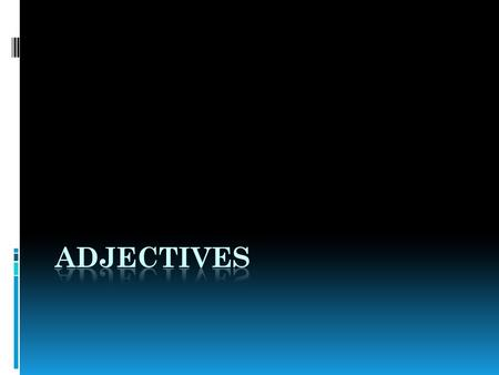 Introduction to Adjectives… https://www.youtube.com/watch?v=NkuuZ Eey_bs.