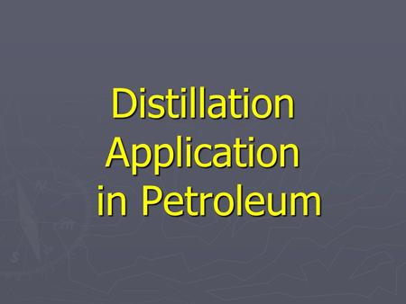 Distillation Application in Petroleum. Distillation ► Distillation separates chemicals by the difference in how easily they vaporize. The two major types.
