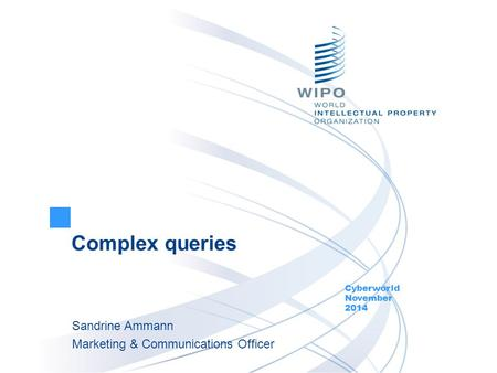 Complex queries Cyberworld November 2014 Sandrine Ammann Marketing & Communications Officer.