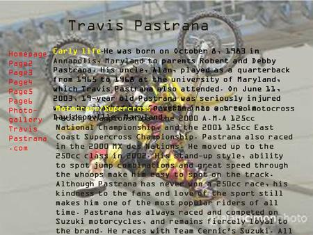 Travis Pastrana Early life-He was born on October 8, 1983 in Annapolis, Maryland to parents Robert and Debby Pastrana. His uncle, Alan, played as a quarterback.
