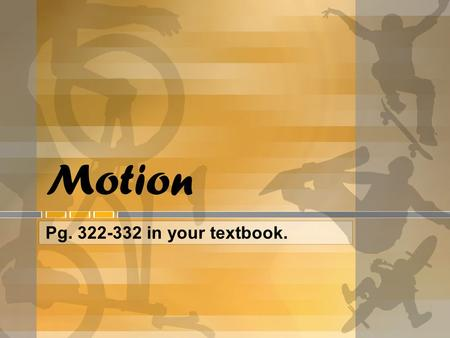 Motion Pg. 322-332 in your textbook.. What is Motion? All matter in the universe is constantly in motion, from the revolution of Earth around the Sun.