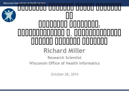 Wisconsin Department of Health Services Richard Miller Research Scientist Wisconsin Office of Health Informatics October 28, 2014 Matching Traffic Crash.