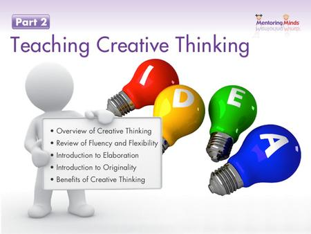 Teaching Creative Thinking Introduction Creative Thinking Is essential for success in learning and success in life Involves a range of skills that can.