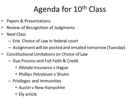 Agenda for 10 th Class Papers & Presentations Review of Recognition of Judgments Next Class – Erie. Choice of Law in federal court – Assignment will be.
