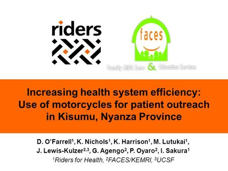 1 Increasing health system efficiency: Use of motorcycles for patient outreach in Kisumu, Nyanza Province D. O'Farrell 1, K. Nichols 1, K. Harrison 1,