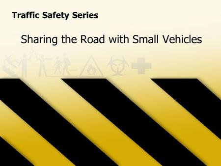 Sharing the Road with Small Vehicles Traffic Safety Series.