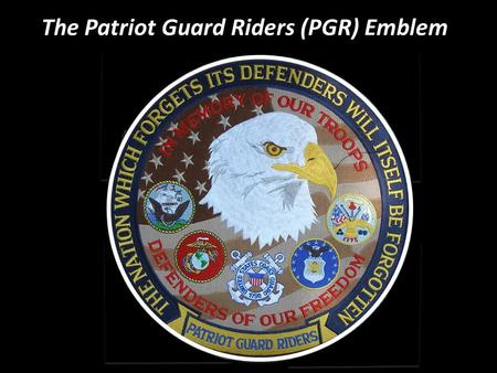 "The Patriot Guard Riders (PGR) Emblem. PGR Mission on 7 June 2011 On a hot, humid June Tuesday, I mounted my trusty Honda Magna ""steed"" and rode from."