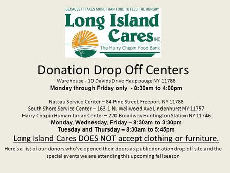 Donation Drop Off Centers Here's a list of our donors who've opened their doors as public donation drop off site and the special events we are attending.