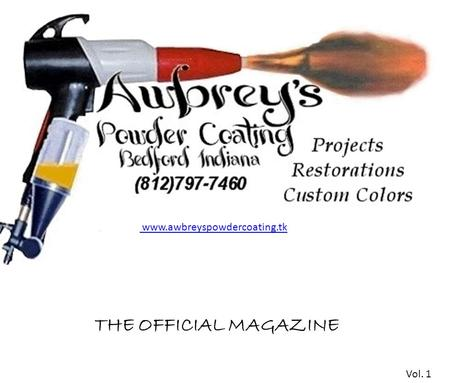 THE OFFICIAL MAGAZINE www.awbreyspowdercoating.tk Vol. 1.