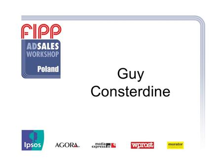 Guy Consterdine. Magazine advertising effectiveness: the research-based evidence Guy Consterdine Guy Consterdine Associates FIPP Research Consultant Warsaw,