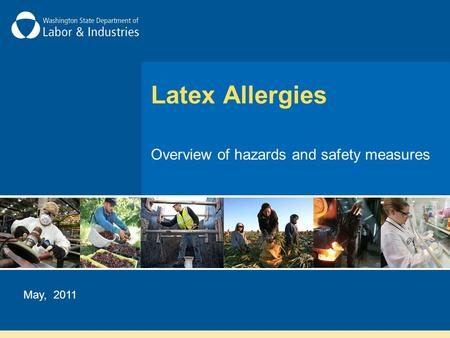 Latex Allergies Overview of hazards and safety measures May, 2011.