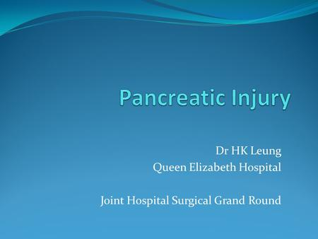Pancreatic Injury Dr HK Leung Queen Elizabeth Hospital