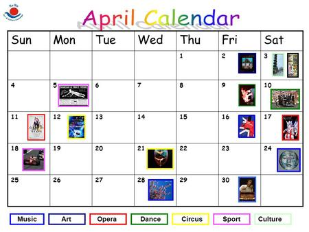 April Calendar Sun Mon Tue Wed Thu Fri Sat Music Art Opera Dance