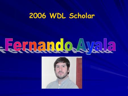 2006 WDL Scholar. Preparing to Become a World Deaf Leader Fernando Ayala Gallaudet Undergraduate Program.