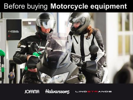 Before buying Motorcycle equipment. Many people buy motorcycle clothes that are too big. You will mostly use these clothes during warmer seasons and you.
