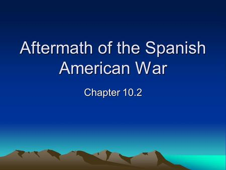 Aftermath of the Spanish American War Chapter 10.2.
