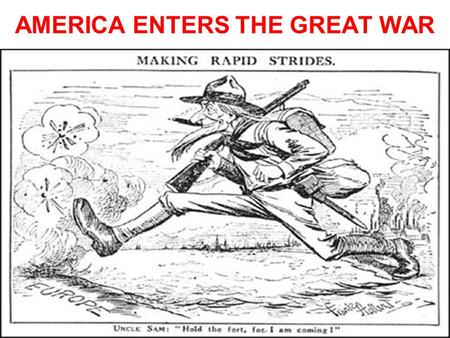 AMERICA ENTERS THE GREAT WAR. America Enters The Great War from 1914-1917: United States officially neutral & isolationist (trades with both sides) Woodrow.