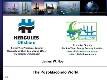 World Class The Post-Macondo World 40388 James W. Noe Senior Vice President, General Counsel and Chief Compliance Officer ww.herculesoffshore.com Executive.