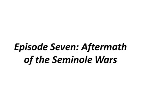 Episode Seven: Aftermath of the Seminole Wars. Surveyor General's Map (1844)