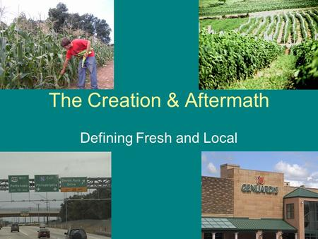 The Creation & Aftermath Defining Fresh and Local.