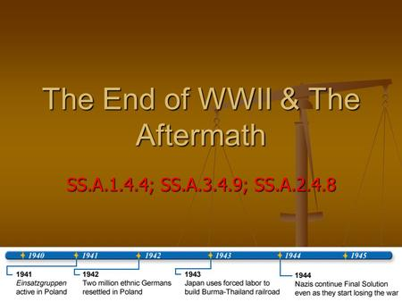 The End of WWII & The Aftermath SS.A.1.4.4; SS.A.3.4.9; SS.A.2.4.8.