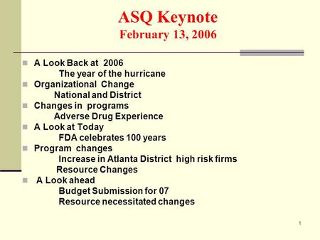 1 ASQ Keynote February 13, 2006 A Look Back at 2006 The year of the hurricane Organizational Change National and District Changes in programs Adverse Drug.