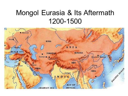 Mongol Eurasia & Its Aftermath 1200-1500. Nomadism in Central Asia Resources –Scarce water = Pressure for tribes to move out to find new sources Complex.