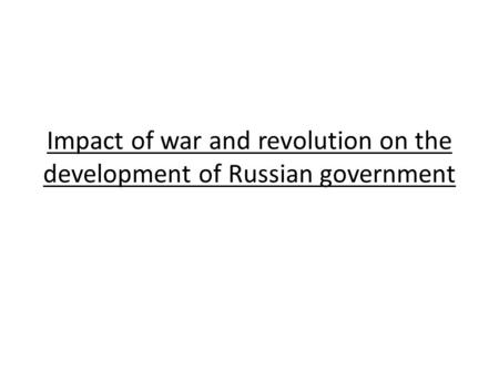 Impact of war and revolution on the development of Russian government.