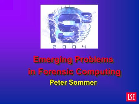 Emerging Problems in Forensic Computing in Forensic Computing Peter Sommer Emerging Problems in Forensic Computing in Forensic Computing Peter Sommer.