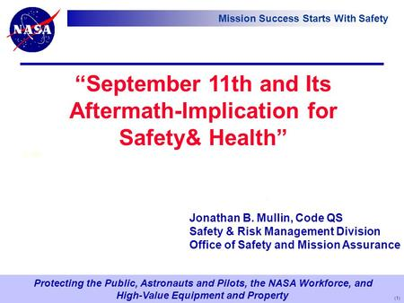 "Protecting the Public, Astronauts and Pilots, the NASA Workforce, and High-Value Equipment and Property Mission Success Starts With Safety ""September 11th."