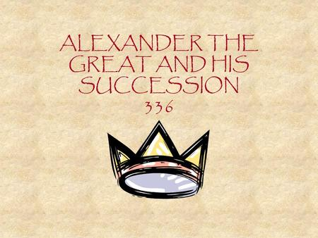 ALEXANDER THE GREAT AND HIS SUCCESSION 336. Alexander ascended to the throne of Macedon in 336 BC at the age of 20 after Philip's murder. During the initial.