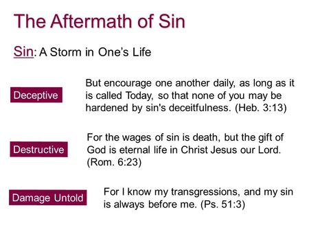 The Aftermath of Sin Sin Sin : A Storm in One's Life Deceptive But encourage one another daily, as long as it is called Today, so that none of you may.
