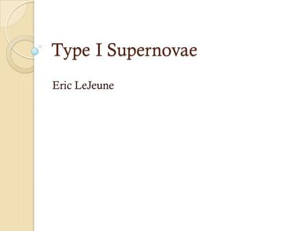 Type I Supernovae Eric LeJeune. Supernova High-mass star's final brilliance Star explodes A turning off or sudden turn on of nuclear fusion.