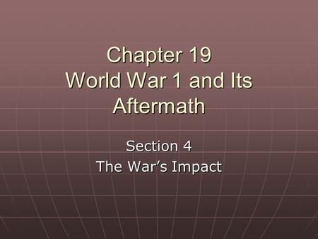 Chapter 19 World War 1 and Its Aftermath Section 4 The War's Impact.