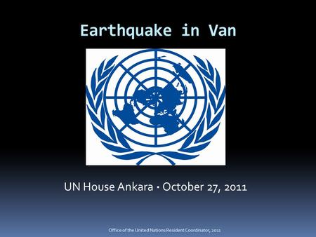 Earthquake in Van UN House Ankara · October 27, 2011 Office of the United Nations Resident Coordinator, 2011.