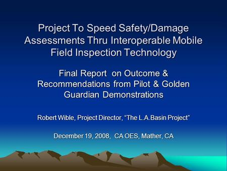 Project To Speed Safety/Damage Assessments Thru Interoperable Mobile Field Inspection Technology Final Report on Outcome & Recommendations from Pilot &