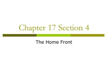 Chapter 17 Section 4 The Home Front.