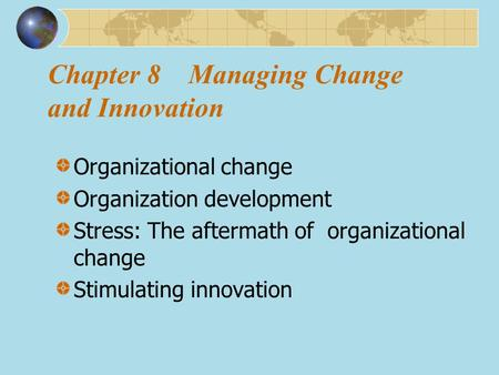 Chapter 8 Managing Change and Innovation Organizational change Organization development Stress: The aftermath of organizational change Stimulating innovation.