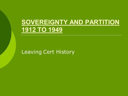 SOVEREIGNTY AND PARTITION 1912 TO 1949 Leaving Cert History.