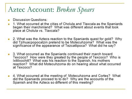 broken spears aztecs essay An aztec account of the conquest of by devising a way to write the nahuatal language of the aztecs in the latin the broken spears.